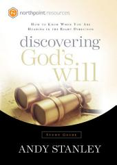 Discovering God's Will Study Guide: How to Know When You Are Heading in the Right Direction