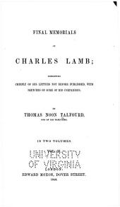 Final memorials of Charles Lamb: consisting chiefly of his letters not before published, with sketches of some of his companions