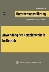 Schriften zur Unternehmensführung: Band 9: Anwendung der Netzplantechnik im Betrieb