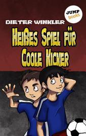Heißes Spiel für Coole Kicker -: Band 6