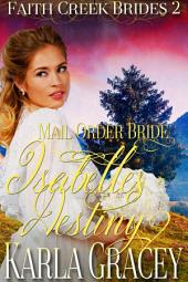 Mail Order Bride - Isabelle's Destiny: Sweet Clean Historical Western Mail Order Bride Inspirational Romance