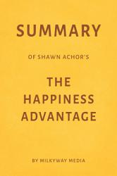 Summary Of Shawn Achor S The Happiness Advantage By Milkyway Media Book PDF