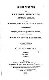 Sermons on various subjects, divine and moral: with a sacred hymn suited to each subject: Volume 1