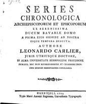 Series chronologica Archiepiscoporum et Episcoporum ex serenissima ducum Bavariae domo