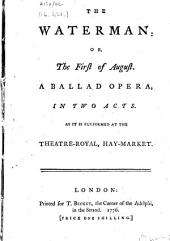 The Waterman: Or, the First of August. A Ballad Opera, in Two Acts. As it is Performed at the Theatre-Royal, Hay-Market