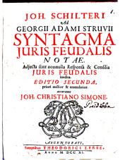 Ad Georgii Adami Struvii Syntagma iuris feudalis notae: Adiecta sunt nonnulla responsa et consilia iuris feudalis inedita
