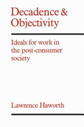 Decadence and Objectivity: Ideals for Work in the Post-consumer Society