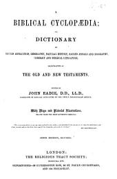 A biblical cyclopaedia, or, Dictionary of Eastern antiquities, geography, natural history, sacred annals and biography, theology and biblical literature, illustrative of the Old and New Testaments