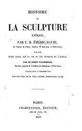 Histoire de la sculpture antique ... Précédée d'une notice sur la vie et les ouvrages de l'auteur, par le Baron Walckenaer ... Publiée pour la première fois par les soins de M. P. Lacroix