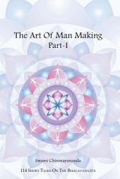 THE ART OF MAN MAKING PART I