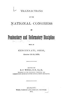Transactions of the National Congress on Penitentiary and Reformatory Discipline Held at Cincinnati  Ohio  October 12 18  1870 PDF