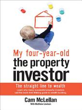 My Four-Year-Old The Property Investor: The Straight Line to Wealth