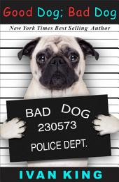 Thriller Novels: Good Dog; Bad Dog (thriller novels, thriller, thriller novels free, thriller free books, thriller books free, thriller free) [thriller novels]