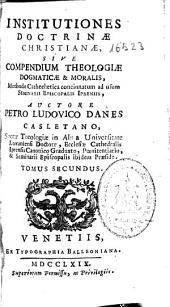 Institutiones doctrinae christianae sive Compendium theologiae dogmaticae & moralis: methodo cathechetica concinnatum ad usum Seminarii Episcopalis Iprensis