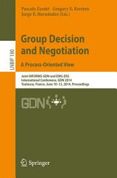 Group Decision and Negotiation. A Process-Oriented View: Joint INFORMS-GDN and EWG-DSS International Conference, GDN 2014, Toulouse, France, June 10-13, 2014, Proceedings