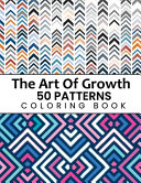 The Art Of Growth 50 Patterns Coloring Book