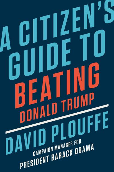 Download A Citizen s Guide to Beating Donald Trump Book