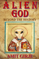 Alien God: The Most Extensive Evidences of Ancient Aliens Beyond The History