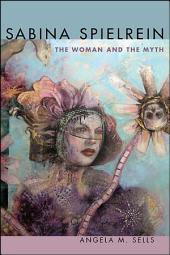 Sabina Spielrein: The Woman and the Myth
