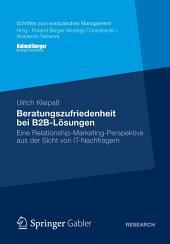 Beratungszufriedenheit bei B2B-Lösungen: Eine Relationship-Marketing-Perspektive aus der Sicht von IT-Nachfragern