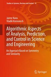 Algorithmic Aspects of Analysis, Prediction, and Control in Science and Engineering: An Approach Based on Symmetry and Similarity