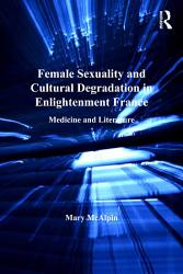 Female Sexuality and Cultural Degradation in Enlightenment France PDF