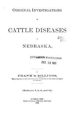 Original Investigations of Cattle Diseases in Nebraska  1886 1888 PDF