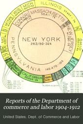 Reports of the Department of commerce and labor 1904-1912: Report of the secretary of commerce and labor and reports of bureaus