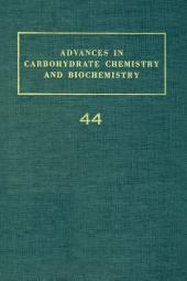 Advances in Carbohydrate Chemistry and Biochemistry: Volume 44