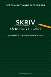 Skriv så du bliver læst: Journalistik for kommunikationsfolk