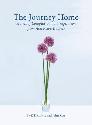 The Journey Home  Stories of Compassion and Inspiration from AseraCare Hospice