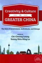 Creativity and Culture in Greater China: The Role of Government, Individuals and Groups