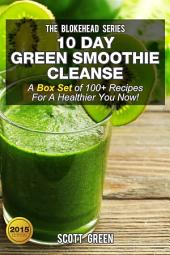 10 Day Green Smoothie Cleanse : A Box Set of 100+ Recipes For A Healthier You Now!
