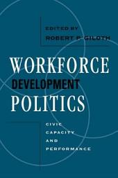 Workforce Development Politics: Civic Capacity And Performance