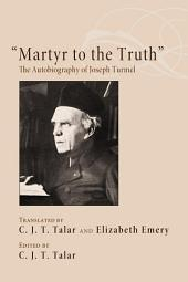 """""""Martyr to the Truth"""": The Autobiography of Joseph Turmel"""