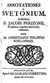 Annotationes in Suetonium ... J. Perizonii ... exhibet ... C. P. Koelnerus