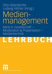 Medienmanagement: Band 4: Gesellschaft - Medientechnik
