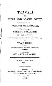 Travels in Upper and Lower Egypt: In Company with Several Divisions of the French Army, During the Campaigns of General Bonaparte in that Country, and Published Under His Immediate Patronage