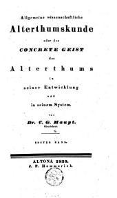 Allgemeine wissenschaftliche Alterthumskunde, oder der concrete Geist des Alterthums in seiner Entwicklung und in seinem System: B. I-III