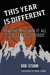 This Year Is Different: How the Mavs Won It All--The Official Story