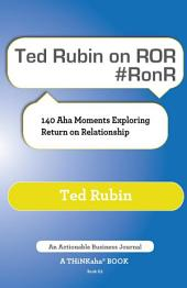 Ted Rubin on ROR #RonR: 140 Aha Moments Exploring Return on Relationship