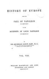 History of Europe: from the Fall of Napoleon, in 1815, to the accession of Louis Napoleon, in 1852, Volume 8