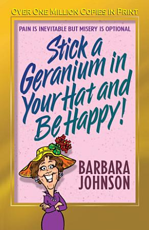 Stick a Geranium in Your Hat and Be Happy PDF