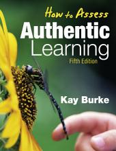 How to Assess Authentic Learning: Edition 5
