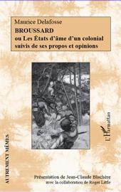 Broussard: Ou Les États d'âme d'un colonial suivis de ses propos et opinions