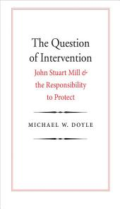 The Question of Intervention: John Stuart Mill and the Responsibility to Protect