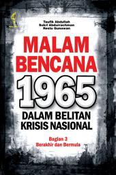 Malam Bencana 1965: Dalam Belitan Krisis Nasional Bagian 3 Berakhir dan Bermula
