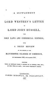 A Supplement to Lord Western's Letter to Lord John Russell: Upon Corn Laws and Commercial Distress : with a Brief Review of the Reports of the Manchester Chamber of Commerce, on December 1839, and March 1841 : Together with an Extract from a Letter of R. Cobden, Esq., M.P., of the 12th of Sept., and Lord Western's Reply