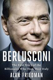 Berlusconi: The Epic Story of the Billionaire Who Took Over a Country