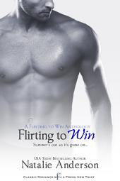 Flirting to Win: A Flirting to Win Anthology